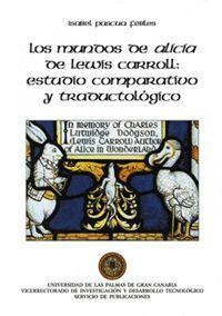LOS MUNDOS DE ALICIA DE LEWIS CARROLL: ESTUDIO COMPARATIVO Y TRADUCTOLÓGICO