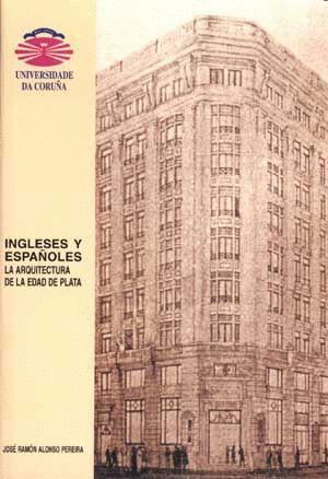 INGLESES Y ESPAÑOLES. LA ARQUITECTURA DE LA EDAD DE PLATA