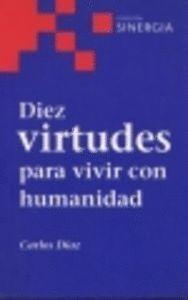 DEZ VIRTUDES PARA VIVIR CON HUMANIDAD