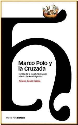MARCO POLO Y LA CRUZADA HISTORIA DE LA LITERATURA DE VIAJES A LAS INDIAS EN EL SIGLO XIV