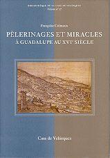 PÈLERINAGES ET MIRACLES À GUADALUPE AU XVIE SIÈCLE