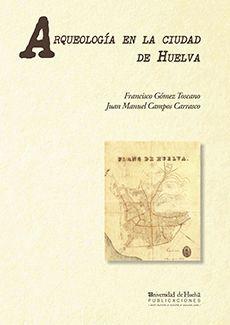 ARQUEOLOGÍA EN LA CIUDAD DE HUELVA: (1966-2000)