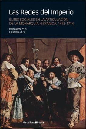 REDES DEL IMPERIO, LAS ELITES SOCIALES EN LA ARTICULACION DE LA MONARQUIA HISPANICA, 1492-1714
