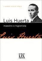 LUIS HUERTA, MAESTRO E HIGIENISTA.