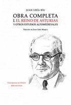 OBRA COMPLETA I. EL REINO DE ASTURIAS Y OTROS ESTUDIOS ALTOMEDIEVALES EL REINO DE ASTURIAS Y OTROS E