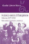 MUJERES CONTRA EL FRANQUISMO (ASTURIAS 1937-1952). VIDA COTIDIANA, REPRESIÓN Y RESISTENCIA VIDA COTI