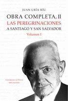OBRA COMPLETA II. LAS PEREGRINACIONES A SANTIAGO Y SAN SALVADOR. VOL I LAS PEREGRINACIONES A SANTIAG