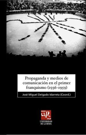 PROPAGANDA Y MEDIOS DE COMUNICACIÓN EN EL PRIMER FRANQUISMO (1936-1959)