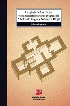LA IGLESIA DE LAS TAPIAS Y LOS MONASTERIOS TARDOANTIGUOS DE ALBELDA DE IREGUA Y