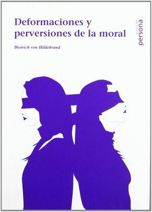 DEFORMACIONES Y PERVERSIONES DE LA MORAL