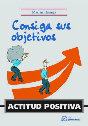 ACTITUD POSITIVA. CONSIGA SUS OBJETIVOS