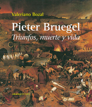 PIETER BRUEGEL. TRIUNFOS, MUERTE Y VIDA