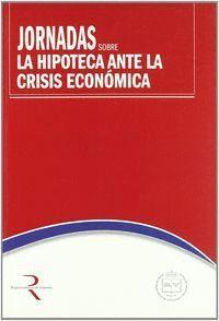 JORNADAS SOBRE LA HIPOTECA ANTE LA CRISIS ECONOMICA