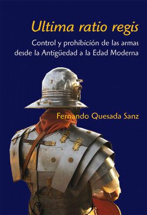ULTIMA RATIO REGIS. CONTROL Y PROHIBICIÓN DE LAS ARMAS