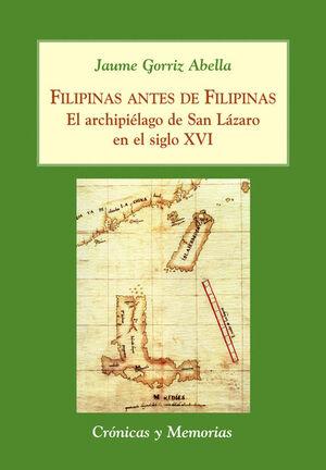 FILIPINAS ANTES DE FILIPINAS EL ARCHIPIÉLAGO DE SAN LÁZARO EN EL SIGLO XVI