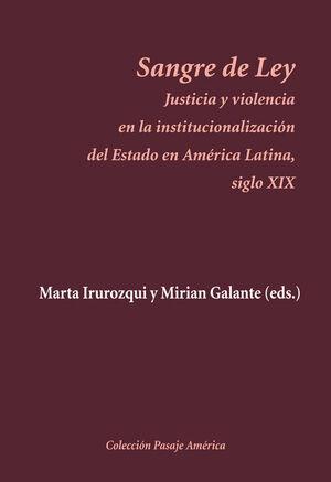 SANGRE DE LEY JUSTICIA Y VIOLENCIA EN LA INSTITUCIONALIZACIÓN DEL ESTADO EN AMÉRICA LATINA, SI
