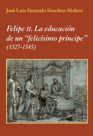 FELIPE II. LA EDUCACIÓN DE UN