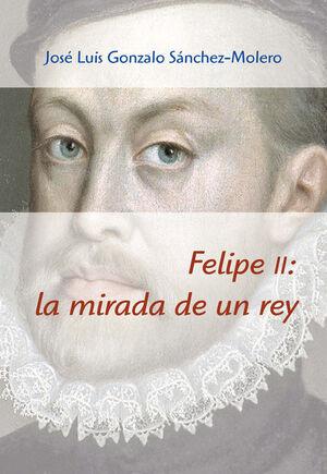 FELIPE II: LA MIRADA DE UN REY (1527-1598)