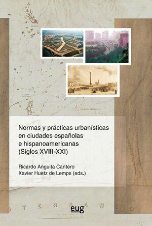 NORMAS Y PRÁCTICAS URBANÍSTICAS EN CIUDADES ESPAÑOLAS E HISPANOAMERICANAS