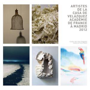 ARTISTES DE LA CASA DE VELÁZQUEZ. ACADÉMIE DE FRANCE À MADRID 2012