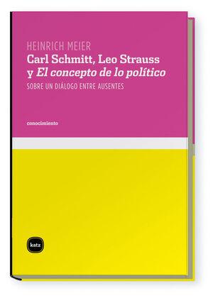 CARL SCHMITT, LEO STRAUSS Y EL CONCEPTO DE LO POLÍTICO