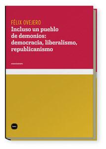 INCLUSO UN PUEBLO DE DEMONIOS: DEMOCRACIA, LIBERALISMO, REPUBLICANISMO