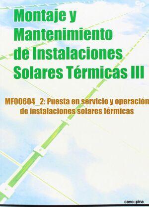 MONTAJE Y MANTENIMIENTO DE INSTALACIONES SOLARES TÉRMICAS III PUESTA EN SERVICIO Y OPERACIÓN DE INST