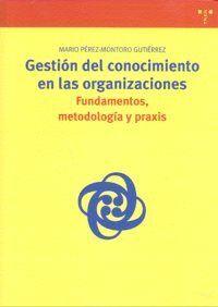 GESTIÓN DEL CONOCIMIENTO EN LAS ORGANIZACIONES: FUNDAMENTOS, METODOLOGÍA Y PRAXIS