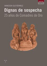 DIGNAS DE SOSPECHA. 25 AÑOS DE COMADRES DE ORO