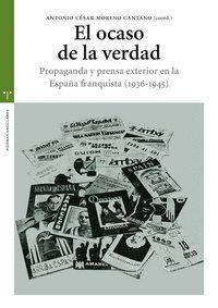 EL OCASO DE LA VERDAD. PROPAGANDA Y PRENSA EXTERIOR EN LA ESPAÑA FRANQUISTA (1936-1945)