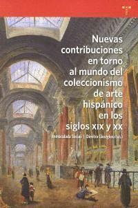 NUEVAS CONTRIBUCIONES EN TORNO AL MUNDO DEL COLECCIONISMO DEL ARTE HISPÁNICO EN LOS SIGLOS XIX Y XX
