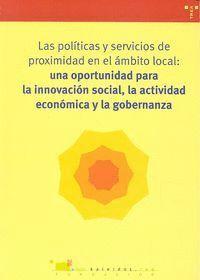 LAS POLTICAS Y SERVICIOS DE PROXIMIDAD EN EL ÁMBITO LOCAL: UNA OPORTUNIDAD OPORTUNIDAD PARA LA INNO