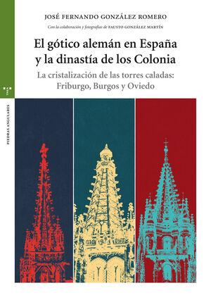 EL GÓTICO ALEMÁN EN ESPAÑA Y LA DINASTA DE LOS COLONIA LA CRISTALIZACIÓN DE LAS TORRES CALADAS: FRI