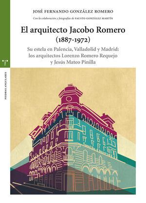 EL ARQUITECTO JACOBO ROMERO (1887-1972) SU ESTELA EN PALENCIA, VALLADOLID Y MADRID: LOS ARQUITECTOS