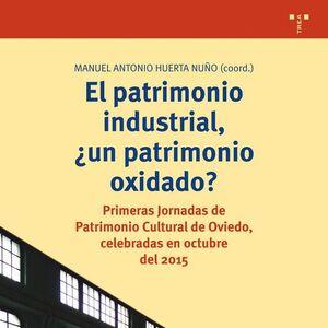 EL PATRIMONIO INDUSTRIAL, ¿UN PATRIMONIO OXIDADO?