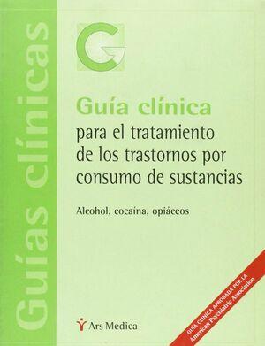 GUIA CLINICA PARA EL TRATAMIENTO DE LOS TRASTORNOS POR CONSUMO DE SUSTANCIAS ALCOHOL, COCAINA, OPIAC