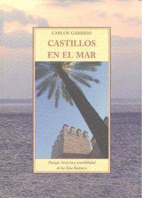 CASTILLOS EN EL MAR TI-96 PAISAJE, HISTORIA Y SENSIBILIDAD DE LAS ISLAS BALEARES