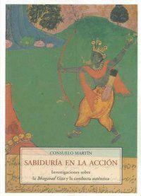 SABIDURIA EN LA ACCION MA-51 INVESTIGACIONES SOBRE LA BHAGAVAD GITA Y LA CONDUCTA AUTENTICA