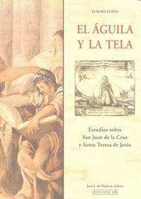 AGUILA Y LA TELA MM-15 ESTUDIOS SOBRE SAN JUAN DE LA CRUZ Y SANTA TERESA DE JESUS