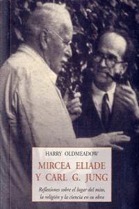 MIRCEA ELIADE Y C ARL  G. JUNG : REFLEXIONES SOBRE EL LUGAR DEL MITO, LA RELIGIÓN Y LA CIENCIA EN SU