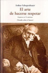 EL ARTE DE HACERSE RESPETAR: EXPUESTO EN 14 MÁXIMAS (TRATADO SOBRE EL HONOR)