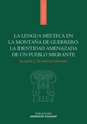 LA LENGUA MIXTECA EN LA MONTAÑA DE GUERRERO: LA IDENTIDAD AMENAZADA DE UN PUEBLO MIGRANTE