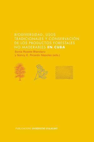 BIODIVERSIDAD, USOS TRADICIONALES Y CONSERVACIÓN DE LOS PRODUCTOS FORESTALES NO MADERABLES EN CUBA
