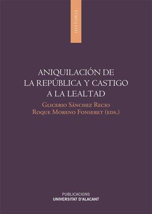 ANIQUILACIÓN DE LA REPÚBLICA Y CASTIGO A LA LEALTAD