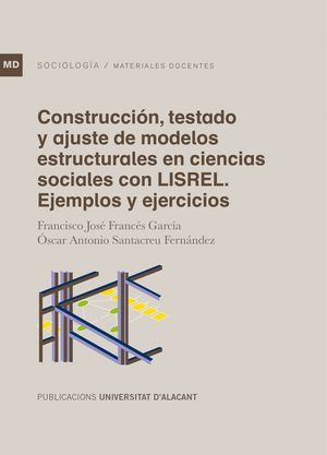 CONSTRUCCIÓN, TESTADO Y AJUSTE DE MODELOS ESTRUCTURALES EN CIENCIAS SOCIALES CON LISREL