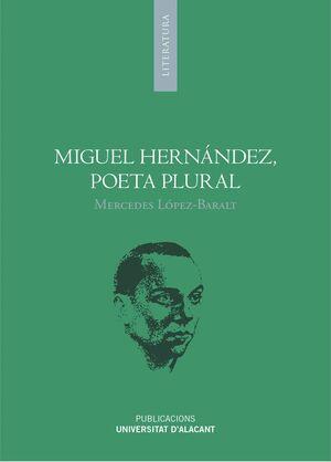 MIGUEL HERNÁNDEZ, POETA PLURAL