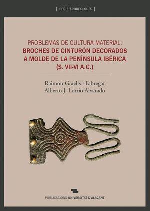 PROBLEMAS DE CULTURA MATERIAL: BROCHES DE CINTURÓN DECORADOS A MOLDE DE LA PENÍNSULA IBÉRICA (S. VII-VI A.C.)