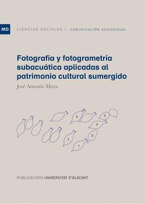 FOTOGRAFÍA Y FOTOGRAMETRÍA SUBACUÁTICA APLICADAS AL PATRIMONIO CULTURAL SUMERGIDO