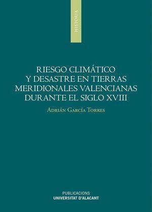 RIESGO CLIMÁTICO Y DESASTRES EN TIERRAS MERIDIONALES VALENCIANAS DURANTE EL SIGLO XVIII