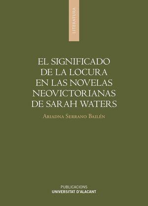 EL SIGNIFICADO DE LA LOCURA EN LAS NOVELAS NEOVICTORIANAS DE SARAH WATERS